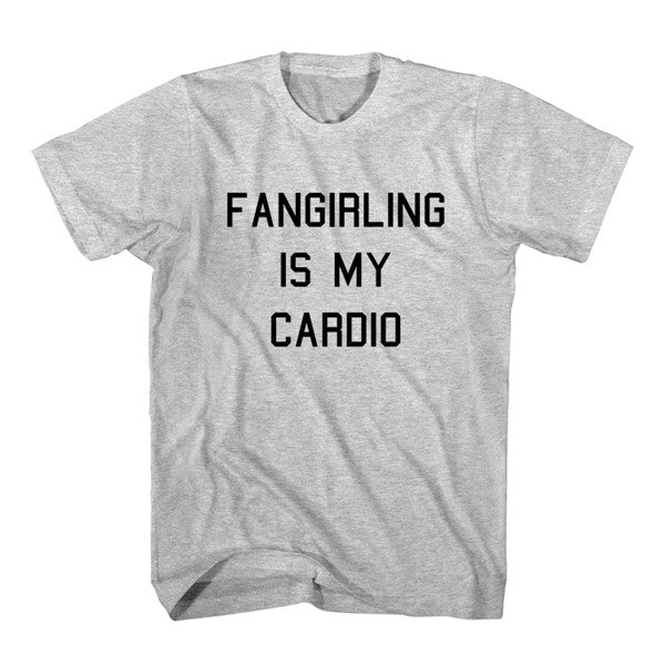 T-Shirt Fangirling Is My Cardio