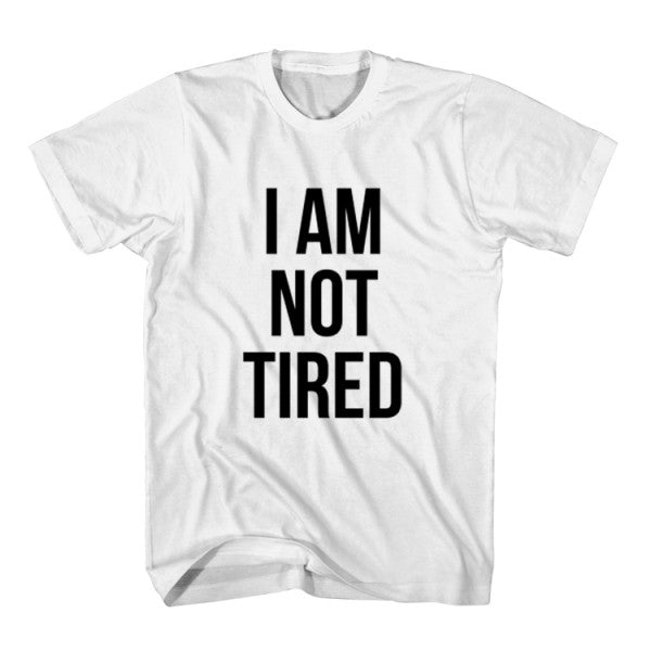 T-Shirt I Am Not Tired