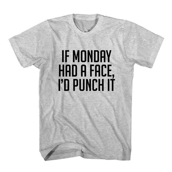 T-Shirt If Monday Had A Face, I'D Punch It