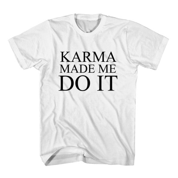 T-Shirt Karma Made Me Do It
