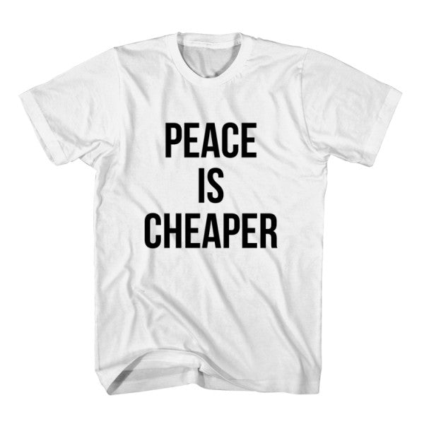 T-Shirt Peace Is Cheaper