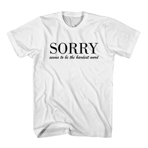 T-Shirt Sorry Seems To Be The Hardest Word