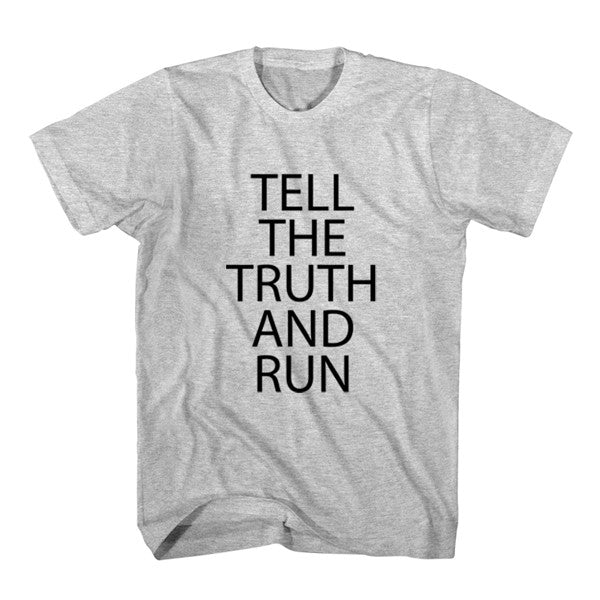 T-Shirt Tell The Truth And Run