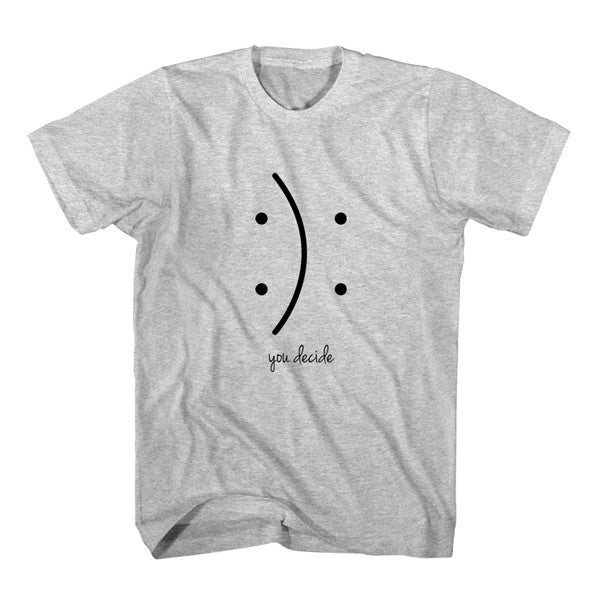 T-Shirt You Decide Smile Happy or Sad