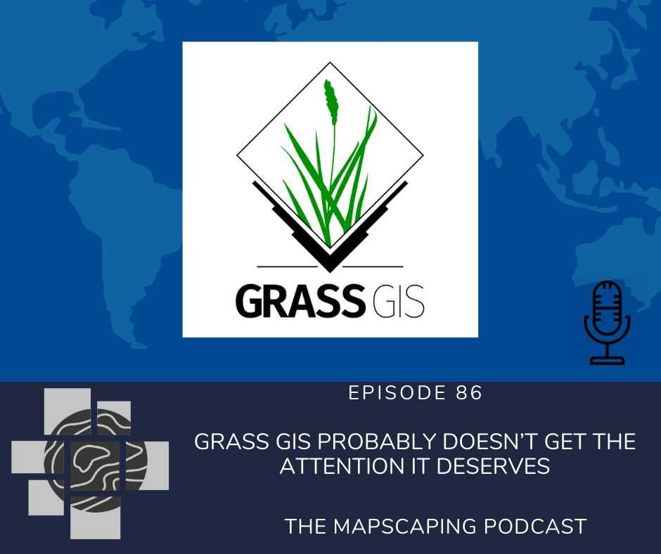 THE MAPSCAPING PODCAST, GRASS GIS episode