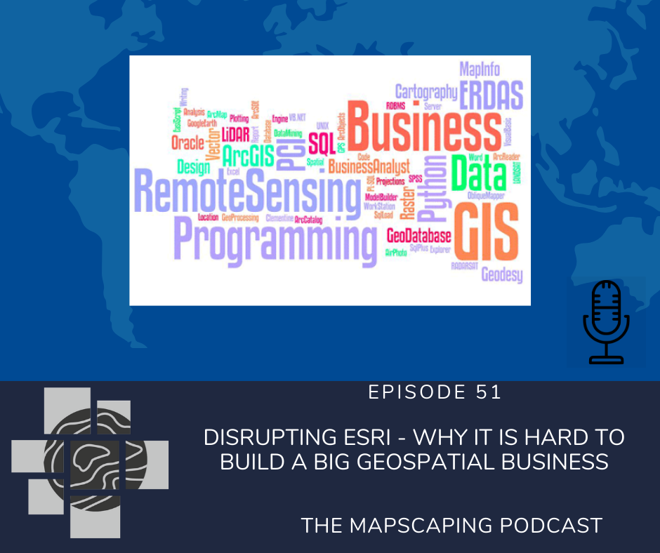 Disrupting ESRI - Why it is hard to build a big geospatial business