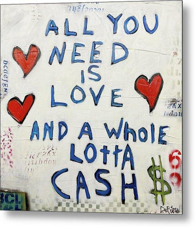 Metal Print Love And A Whole Lotta Cash - Metal Print