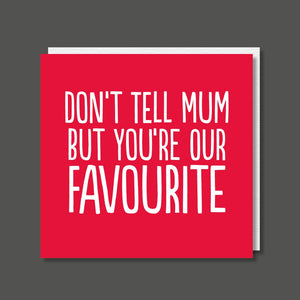 Don't Tell Mum But You're Our Favourite, Birthday / Father's Day Card