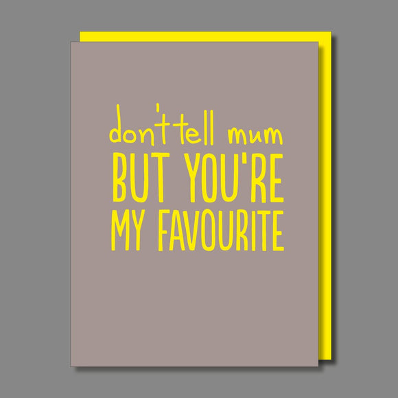 Don't Tell Mum But You're My Favourite Birthday / Father's Day Card