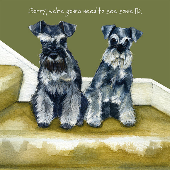 Schnauzers Dog (Need To See Some ID) Greeting / Birthday Card