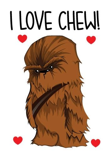 I Love Chew, Chewbacca Birthday / Anniversary / Valentines Card