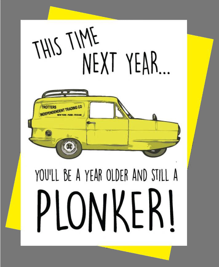 This Time Next Year, You Will Still Be A Plonker Birthday Card