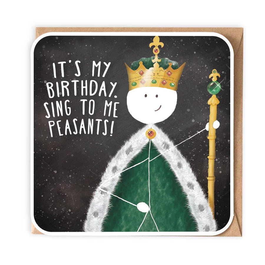 Sing To Me Peasants (King) Birthday Card