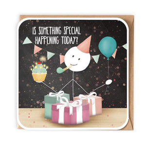 Is Something Special Happening Today Birthday Card