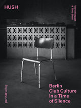 Hush - Berlin Club Culture In A Time Of Silence<br>by Marie Staggat & Timo Stein