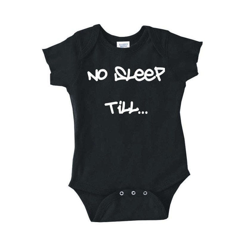 No Sleep Till... Baby Bodysuit | Funny Infant Bodysuit | Baby Gifts | Funny Shower Gift