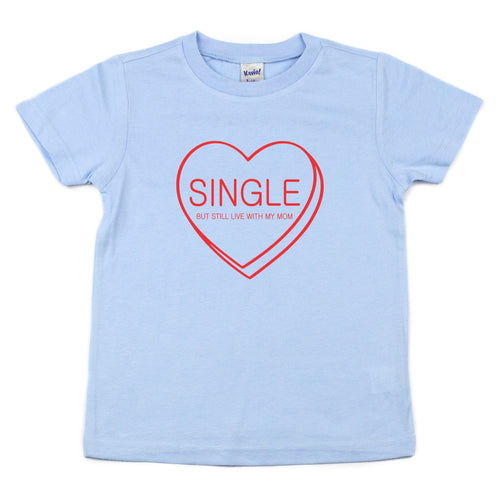 Single But Still Live with My Mom Kids Tee