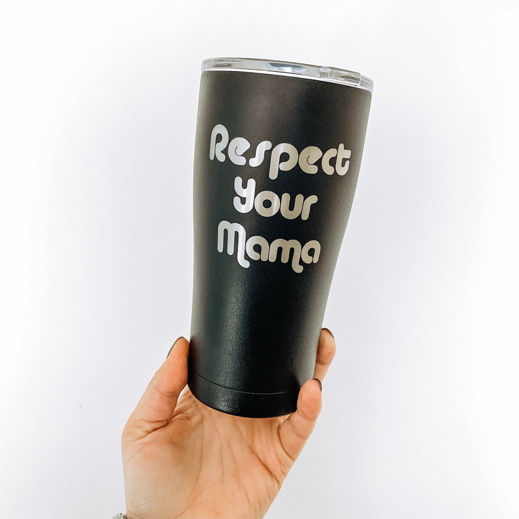 Respect Your Mama 20 oz SIC Tumbler