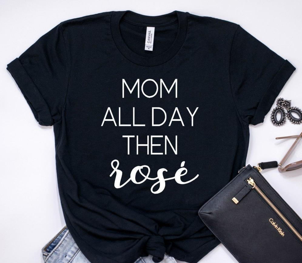 Mom All Day Then Rosé T-Shirt