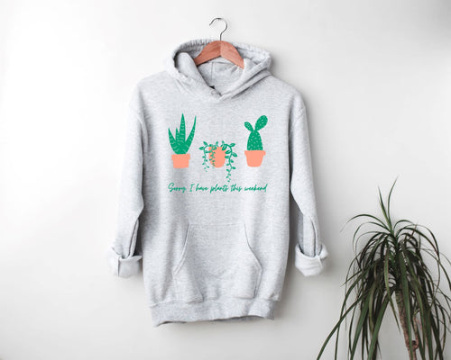 Sorry, I Have Plants This Weekend Ash Grey Hooded Sweatshirt