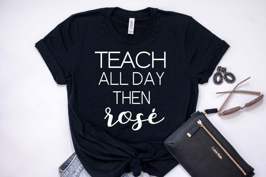 Teach All Day Then Rosé T-Shirt