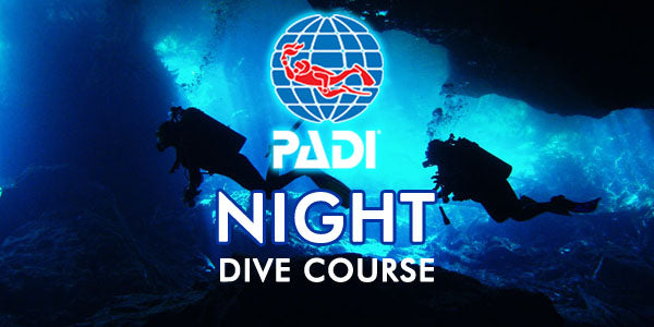 PADI Night Dive Speciality Course - April 2019