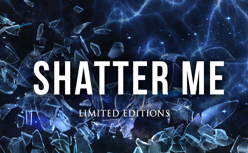 Shatter Me - Limited Editions