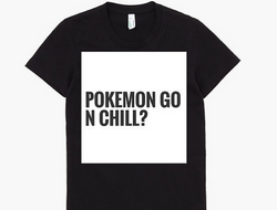 Pokemon Go and Chill Tee