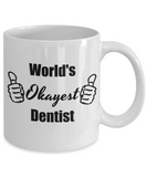 Dentist Graduate Gifts - World's Okayest Dentist Funny Coffee Mug, 11 Oz Cup, Novelty Graduation Gift Ideas to Bring a Good Laugh