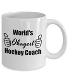 Worlds Okayest Hockey Coach - Funny Coffee Mug For Coach Appreciation, 11 Oz Tea Cup, Cool Gifts For Father's Day, Birthday, Christmas