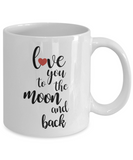 Novelty Coffee Mug - Love You To The Moon And Back, 11 oz Cup