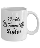 Novelty Coffee Mugs – The Okayest Sister, 11oz Cup – Best Funny Gifts Under 20 Dollars for Family, Great Gift For Christmas or Birthday