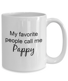 Pappy Mug - My Favorite People Call Me Pappy, Cute Grandpa Nickname Ideas, 15 Oz Coffee Cup