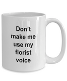 Florist Mug - Don't Make Me Use My Florist Voice, Funny Coffee Cup Idea for Artist Cartoonist, 15 Oz