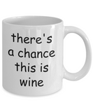 There's a Good Chance This is Wine Coffee Mug - Funny Wine Lover Gifts For Men Women, 11 Oz Cup