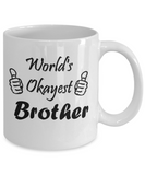 Novelty Coffee Mug – The Okayest Brother, 11oz Cup – Best Funny Gifts Under 20 Dollars for Family, Great Gift For Christmas or Birthday
