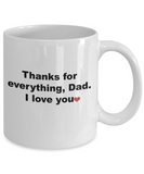 Thanks For Everything Dad I Love You Coffee Mug - Father's Day Gifts From Son Daughter, Novelty Thanksgiving Christmas Gift Ideas 11 Oz Ceramic Cup