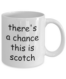 There's a Chance This is Scotch Coffee Mug - Funny Scotch Drinker Gifts For Dad, Scotch Themed Gifts For Men, 11 Oz Cup