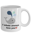 I Whale Always Love You Mug - Funny Gifts for Him or Her, High Quality Ceramic Coffee Cup, 11 Oz