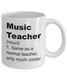 Music Teacher Appreciation Gifts - Same as a Normal Teacher Only Much Cooler Definition Mug, Novelty Gift Ideas, 11 Oz Coffee Cup