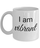 Mantra Mug - I am Vibrant, Positive Affirmation Coffee Cup, Empowerment Inspirational Gift Ideas, 11 Oz