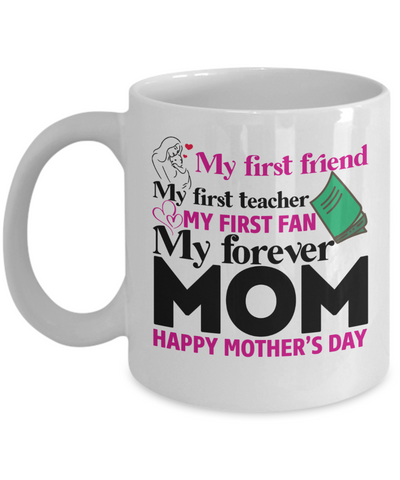 My First Friend My Forever Mom Coffee Mug - 11 Oz