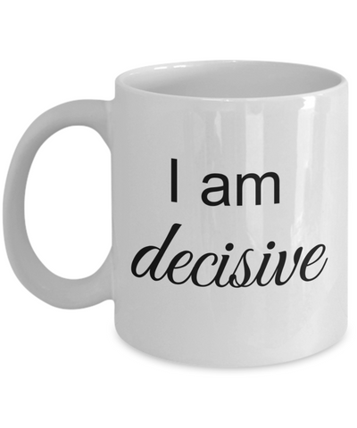 Mantra Mug - I am Decisive, Positive Affirmation Statement, Inspirational Gift Ideas for Girls Teens Women Boys Men, Self Reminder Empowerment Coffee Cup, 11 Oz