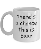 There's a Good Chance This is Beer Coffee Mug - Funny Beer Lover Gifts For Men, Dad, Grandpa, 11 Oz Cup