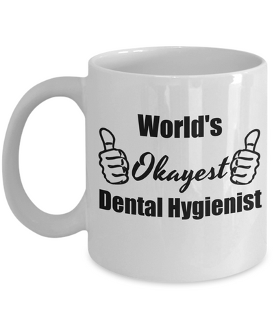 Dental Hygiene  Graduation Gifts - World's Okayest Dental Hygienist Funny Coffee Mug, 11 Oz Cup, Novelty Graduate Gift Ideas to Bring a Good Laugh