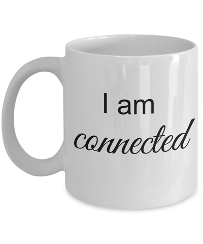 Mantra Mug - I am Connected, Self Advocacy Statement, Inspirational Gift Ideas for Yoga Teacher Girls Teens Women Boys Men, Positive Reminder Affirmation Coffee Cup, 11 Oz