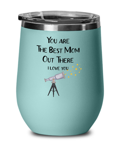 You Are The Best Mom Out There I Love You Wine Tumbler