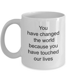 Sentimental Retirement Gifts For Women - You have Changed The World Because You have Touched Our Heart Coffee Mug, 11 Oz Cup