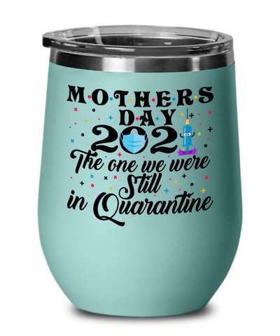 Mother's Day 2021 The One We Still In Quarantine Wine Tumbler