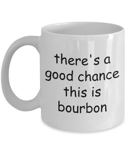 There's a Chance This is Bourbon Mug - Funny Gifts For Bourbon Lovers Men, Dad, Grandpa, 11 Oz Coffee Cup